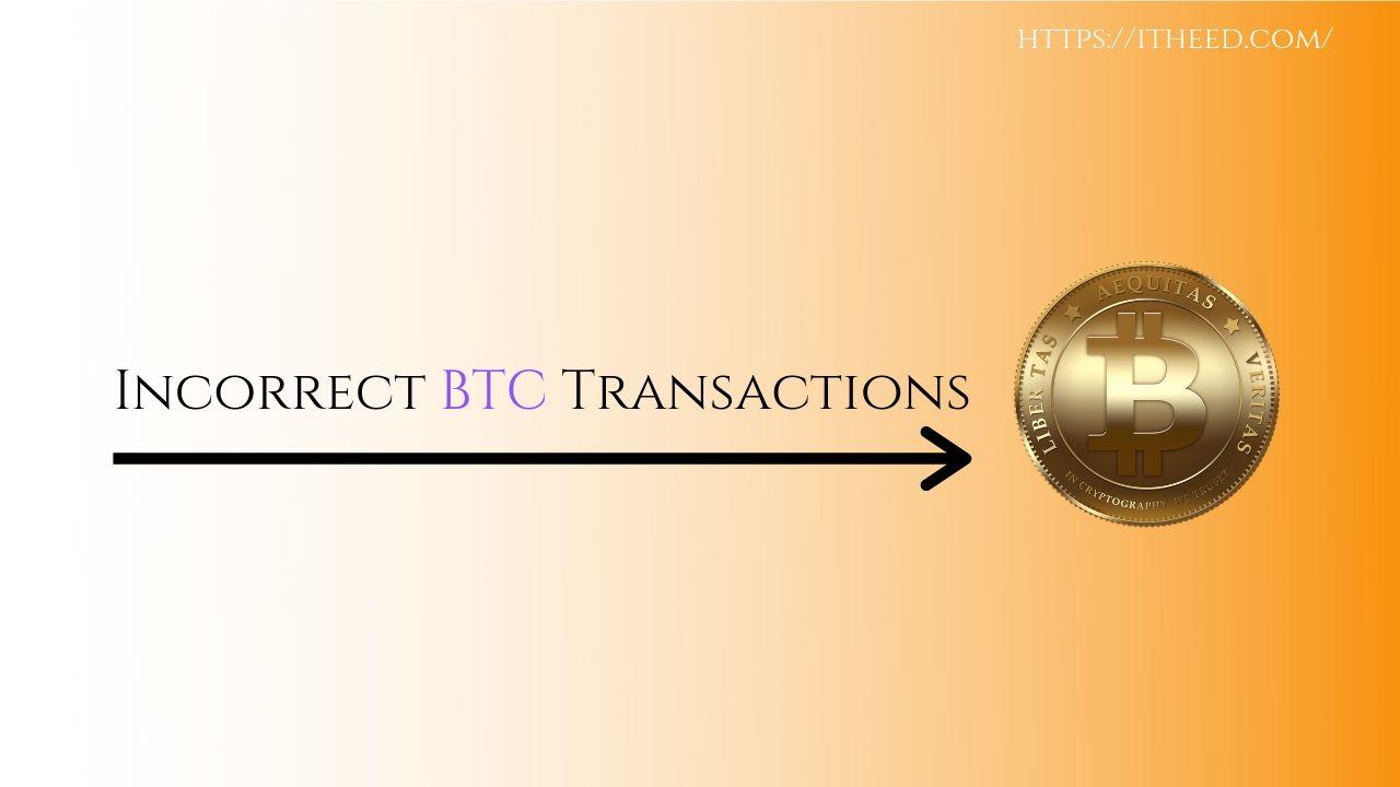 Failed or Incorrect BTC Transactions